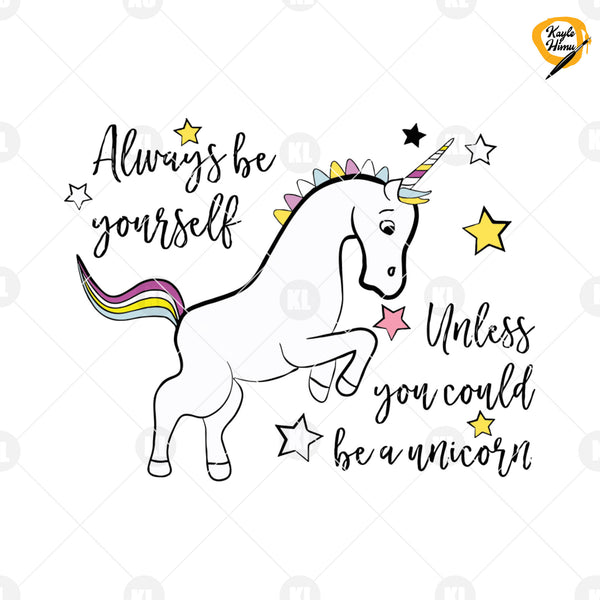 Always Be Yourself Unless You Could Be A Unicorn Digital Cut Files Svg, Dxf, Eps, Png, Cricut Vector, Digital Cut Files Download