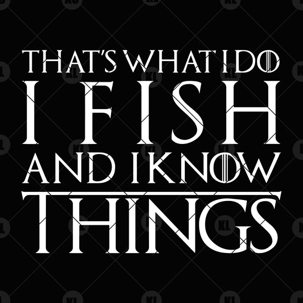 That's What I Do I Fish And I Know Things Digital Cut Files Svg, Dxf, Eps, Png, Cricut Vector, Digital Cut Files Download