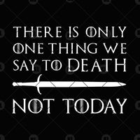 There Is Only One Thing We Say To Death -Not Today Digital Cut Files Svg, Dxf, Eps, Png, Cricut Vector, Digital Cut Files Download