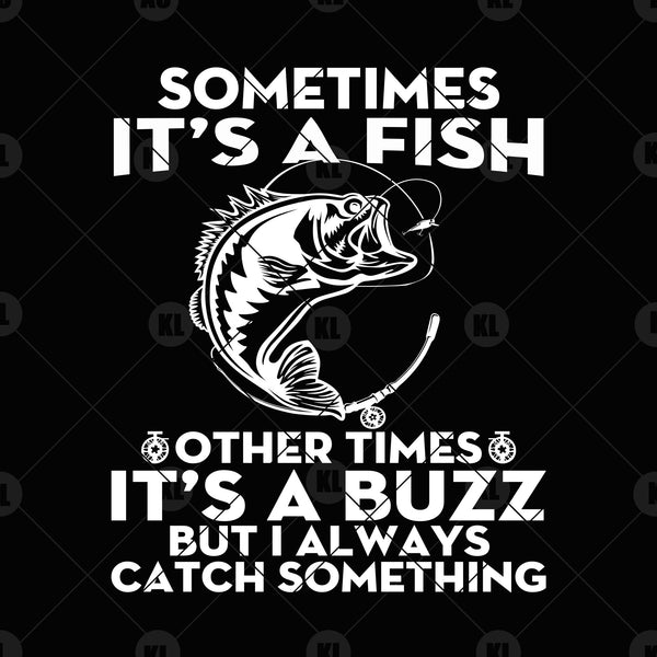 Sometimes It's A Fish-Other Times It's A Buzz But I Always  Digital Cut Files Svg, Dxf, Eps, Png, Cricut Vector, Digital Cut Files Download
