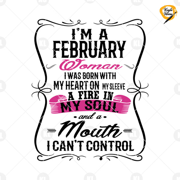 I'm A February Woman I Was Born With My Heart On Sleeve  Digital Cut Files Svg, Dxf, Eps, Png, Cricut Vector, Digital Cut Files Download