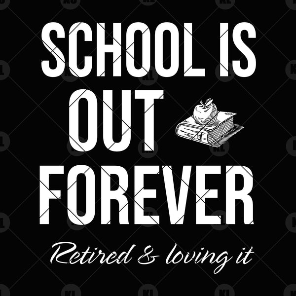 School Is Out Forever Digital Cut Files Svg, Dxf, Eps, Png, Cricut Vector, Digital Cut Files Download