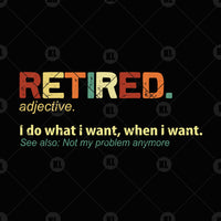 Retired-I Do What I Want, When I Want Digital Cut Files Svg, Dxf, Eps, Png, Cricut Vector, Digital Cut Files Download
