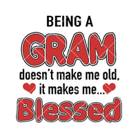 Being A Gram Doesn't Make Me Old-It Makes Me Blessed Digital Cut Files Svg, Dxf, Eps, Png, Cricut Vector, Digital Cut Files Download