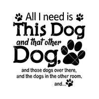 All I Need Is This Dog And That Other Dog And Those Dogs Digital Cut Files Svg, Dxf, Eps, Png, Cricut Vector, Digital Cut Files Download