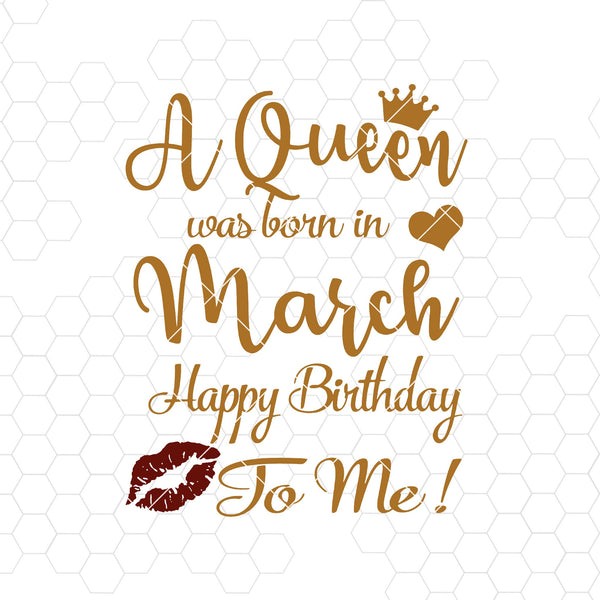 A Queen Was Born In March-Happy Birthday To Me Digital Cut Files Svg, Dxf, Eps, Png, Cricut Vector, Digital Cut Files Download
