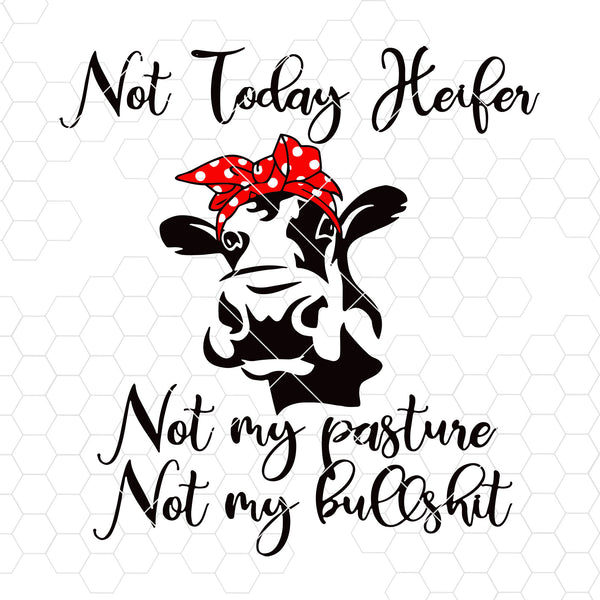 Not Today Heifer-Not My Pasture-Not My Bullshit Digital Cut Files Svg, Dxf, Eps, Png, Cricut Vector, Digital Cut Files Download