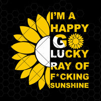 I'm A Happy Go Lucky Ray Of F*cking Sunshine Digital Cut Files Svg, Dxf, Eps, Png, Cricut Vector, Digital Cut Files Download