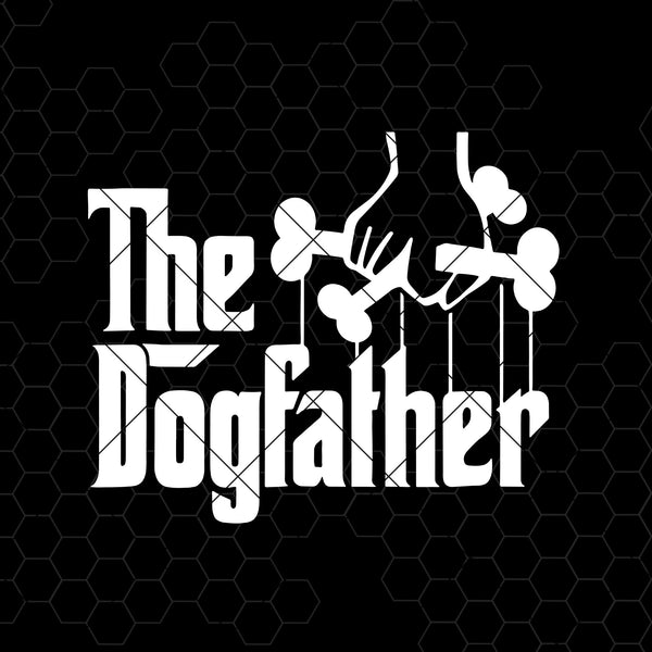 The Dogfather Digital Cut Files Svg, Dxf, Eps, Png, Cricut Vector, Digital Cut Files Download