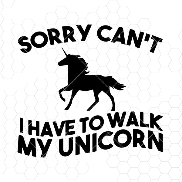 Sorry Can't I Have To Walk My Unicorn Digital Cut Files Svg, Dxf, Eps, Png, Cricut Vector, Digital Cut Files Download