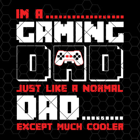 I'm A Gaming Dad-Just Like A Normal Dad Except Much Cooler Digital Cut Files Svg, Dxf, Eps, Png, Cricut Vector, Digital Cut Files Download