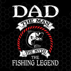 Dad The Man The Myth The Fishing Legend Digital Cut Files Svg, Dxf, Eps, Png, Cricut Vector, Digital Cut Files Download