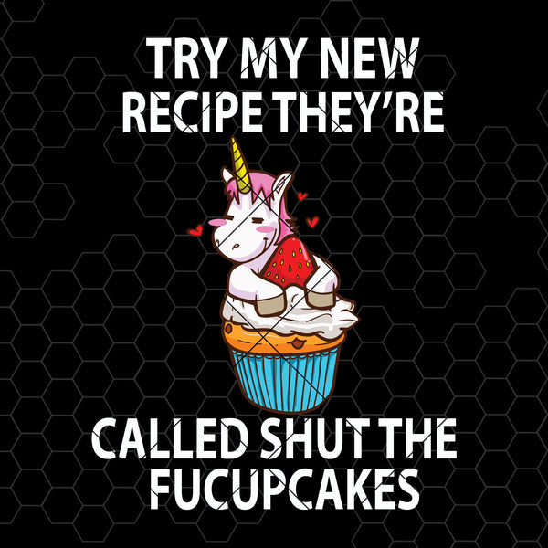 Try My New Recipe They Are Called Shut The Fucupcakes Digital Cut Files Svg, Dxf, Eps, Png, Cricut Vector, Digital Cut Files Download