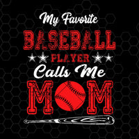 My Favorite Baseball Player Calls Me Mom Digital Cut Files Svg, Dxf, Eps, Png, Cricut Vector, Digital Cut Files Download