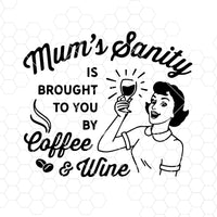 Mum's Sanity Is Brought To You By Coffee And Wine Digital Cut Files Svg, Dxf, Eps, Png, Cricut Vector, Digital Cut Files Download