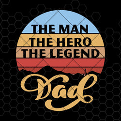 The Man-The Hero-The Legend-Dad Digital Cut Files Svg, Dxf, Eps, Png, Cricut Vector, Digital Cut Files Download