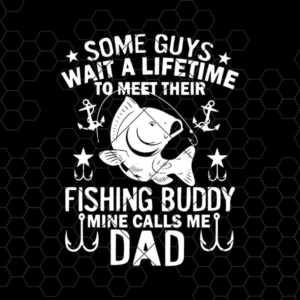 Some Guys Wait A Lifetime To Meet Their Fishing Buddy Mine Dad Digital Files Svg, Dxf, Eps, Png, Cricut Vector, Digital Cut Files Download
