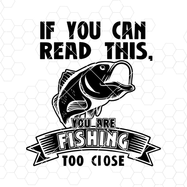 If You Can Read This, You Are Fishing Too Close Digital Cut Files Svg, Dxf, Eps, Png, Cricut Vector, Digital Cut Files Download
