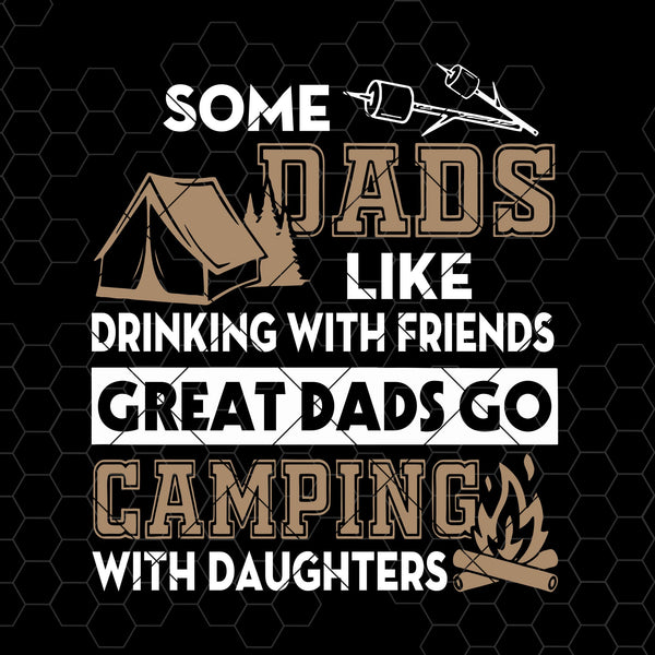 Some Dads Like Drinking With Friends-Great Dads Go Camping Digital Cut Files Svg, Dxf, Eps, Png, Cricut Vector, Digital Cut Files Download