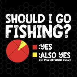 Should I Go Fishing? Digital Cut Files Svg, Dxf, Eps, Png, Cricut Vector, Digital Cut Files Download