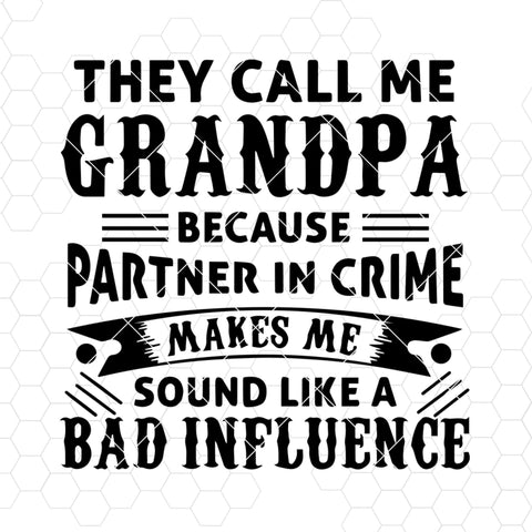 They Call Me Grandpa Because Partner In Crime Makes Me Digital Cut Files Svg, Dxf, Eps, Png, Cricut Vector, Digital Cut Files Download