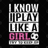 I Know Play Like A Girl Try To Keep Up Digital Cut Files Svg, Dxf, Eps, Png, Cricut Vector, Digital Cut Files Download