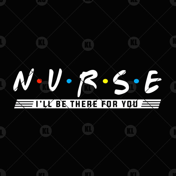Nurse-I'll Be There For You Digital Cut Files Svg, Dxf, Eps, Png, Cricut Vector, Digital Cut Files Download