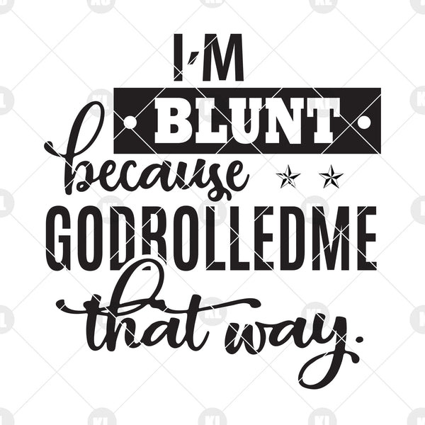 I'm Blunt Because Godrolledme That Way Digital Cut Files Svg, Dxf, Eps, Png, Cricut Vector, Digital Cut Files Download