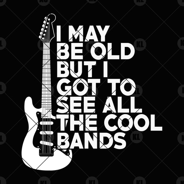 I May Be old But I Got To See All The Cool Bands Digital Cut Files Svg, Dxf, Eps, Png, Cricut Vector, Digital Cut Files Download