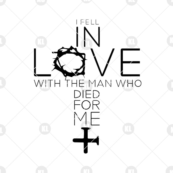 I Fell In Love With The Man Who Died For Me Digital Cut Files Svg, Dxf, Eps, Png, Cricut Vector, Digital Cut Files Download