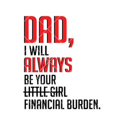 Dad, I Will Always Be Your Little Girl Financial Burden Digital Cut Files Svg, Dxf, Eps, Png, Cricut Vector, Digital Cut Files Download