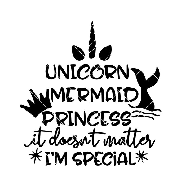 Unicorn Mermaid Princess-It Doesn't Matter-I'm Special Digital Cut Files Svg, Dxf, Eps, Png, Cricut Vector, Digital Cut Files Download