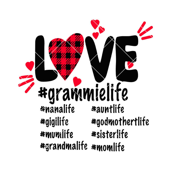 Love Grammie Life, Nana Life, Gigi Life, Aunt Life, Mum Life Digital Cut Files Svg, Dxf, Eps, Png, Cricut Vector, Digital Cut Files Download