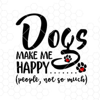 Dogs Make Me Happy Digital Cut Files Svg, Dxf, Eps, Png, Cricut Vector, Digital Cut Files Download