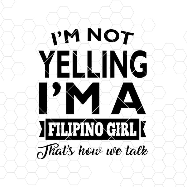 I'm Not Yelling I'm A Filipino Girl That's Now We Talk Digital Cut Files Svg, Dxf, Eps, Png, Cricut Vector, Digital Cut Files Download
