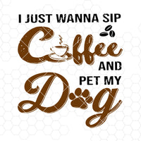 I Just Wanna Sip Coffee And Pet My Dog Digital Cut Files Svg, Dxf, Eps, Png, Cricut Vector, Digital Cut Files Download