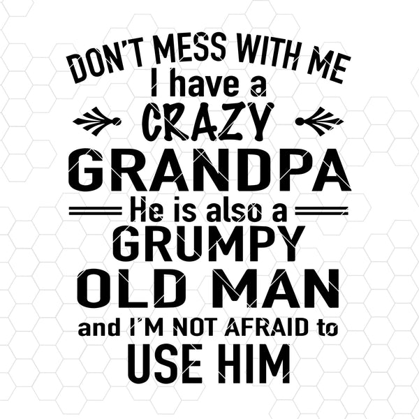 Don't Mess With Me-I Have A Crazy Grandpa-He Also A Old Man Digital Cut Files Svg, Dxf, Eps, Png, Cricut Vector, Digital Cut Files Download