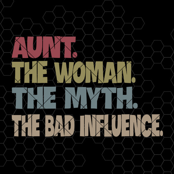 Aunt The Woman, The Myth, The Bad Influence Digital Cut Files Svg, Dxf, Eps, Png, Cricut Vector, Digital Cut Files Download