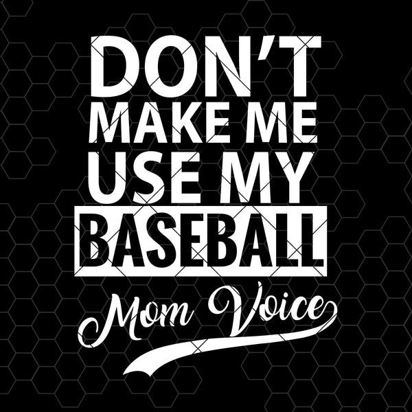 Don't Make Me Use My Baseball Mom Voice Digital Cut Files Svg, Dxf, Eps, Png, Cricut Vector, Digital Cut Files Download