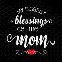 My Biggest Blessings Call Me Mom Digital Cut Files Svg, Dxf, Eps, Png, Cricut Vector, Digital Cut Files Download
