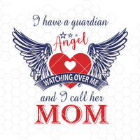 I Have A Guardian Angel Watching Over Me And I Call Her Mom Digital Cut Files Svg, Dxf, Eps, Png, Cricut Vector, Digital Cut Files Download