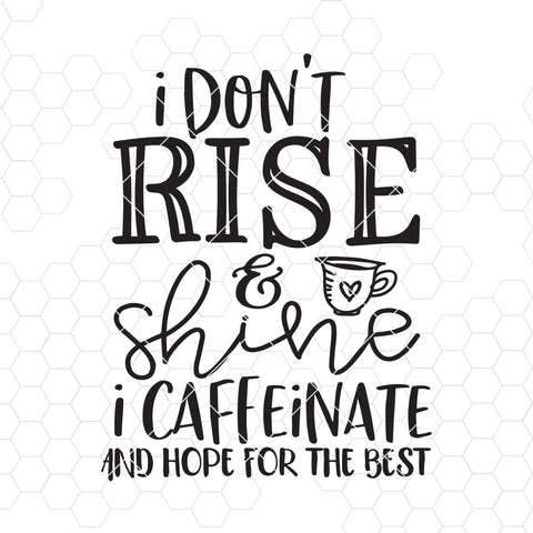 I Don't Rise And Shine I Caffeinate And Hope For The Best Digital Cut Files Svg, Dxf, Eps, Png, Cricut Vector, Digital Cut Files Download