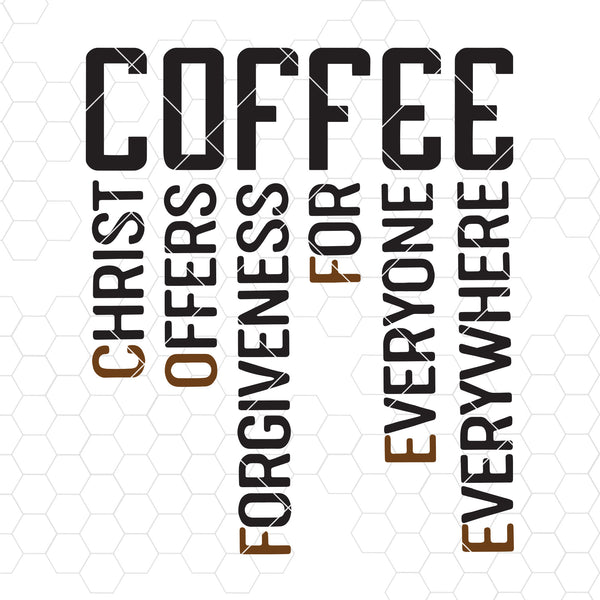 Coffee Christ Offers Forgiveness For Everyone Everywhere Digital Cut Files Svg, Dxf, Eps, Png, Cricut Vector, Digital Cut Files Download