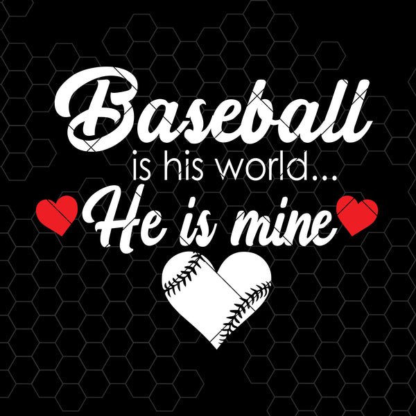 Baseball Is His World-He Is Mine Digital Cut Files Svg, Dxf, Eps, Png, Cricut Vector, Digital Cut Files Download