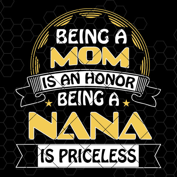 Being A Mom Is An Honor -Being A Nana Is Princeless Digital Cut Files Svg, Dxf, Eps, Png, Cricut Vector, Digital Cut Files Download