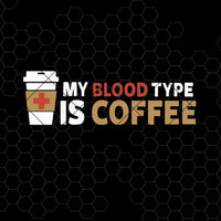 My Blood Type Is Coffee Digital Cut Files Svg, Dxf, Eps, Png, Cricut Vector, Digital Cut Files Download