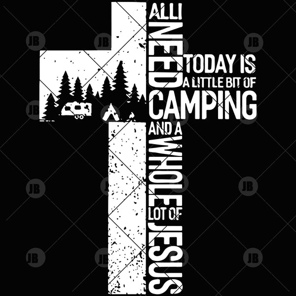 All Need Today Is A Little Bit Of Camping And A Whole Lot Of Jesus Digital Cut Svg, Dxf, Eps, Png, Cricut Vector, Digital Cut Files Download