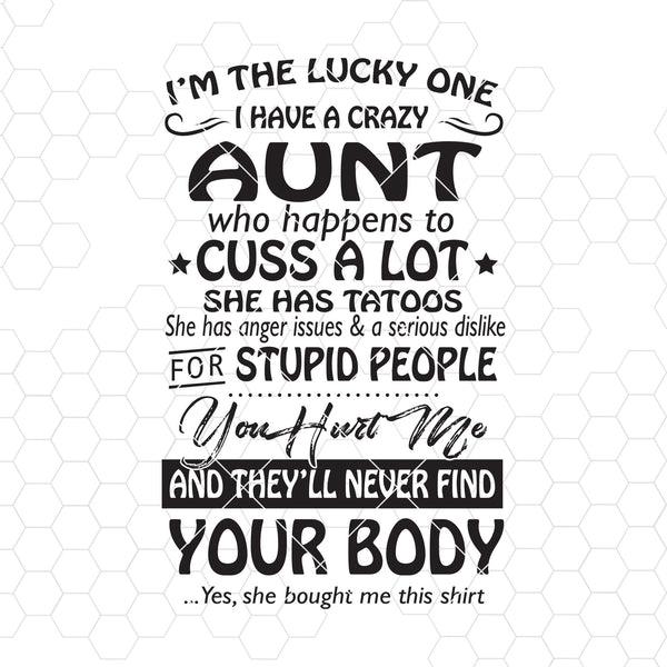 I'm The Lucky One-I Have A Crazy Aunt Who Happens To Cuss A Lot Digital Files Svg, Dxf, Eps, Png, Cricut Vector, Digital Cut Files Download