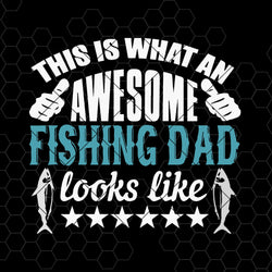 This Is What An Awesome Fishing Dad Looks Like Digital Cut Files Svg, Dxf, Eps, Png, Cricut Vector, Digital Cut Files Download