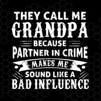 They Call Me Grandpa Because Partner Crime Makes Me Sound Digital Cut Files Svg, Dxf, Eps, Png, Cricut Vector, Digital Cut Files Download